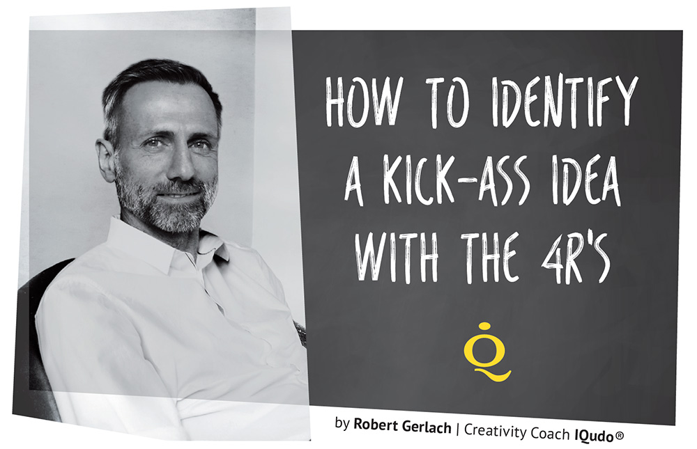 How to identify a Kick-ASS! Idea- the 4R's